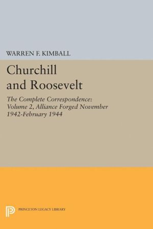 Churchill and Roosevelt, Volume 2: The Complete Correspondence. (Three Volumes)