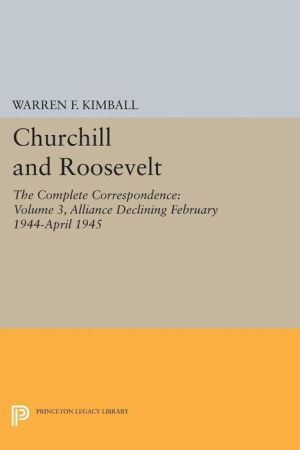 Churchill and Roosevelt, Volume 3: The Complete Correspondence. (Three Volumes)