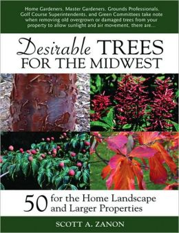 Desirable Trees for the Midwest: 50 for the Home Landscape and Larger Properties