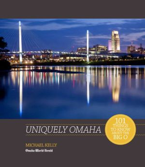 Uniquely Omaha: 101 Things To Know About the Big O
