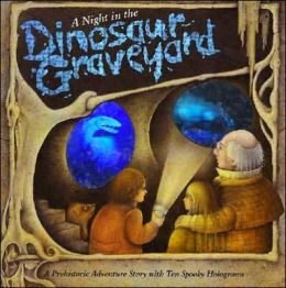 Night in the Dinosaur Graveyard: A Prehistoric Story with Ten Spooky Holograms