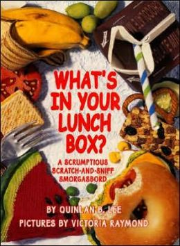 What's in Your Lunchbox?: Scrumptious Scratch and Sniff Smorgasbord