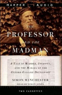 Professor and the Madman: A Tale of Murder, Insanity, and the Making of the Oxford English Dictionary (2 Cassettes)