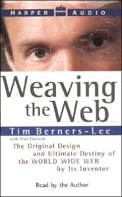 Weaving the Web; The Original Design and Ultimate Destiny of the World Wide Web by Its Inventor (2 Cassettes)