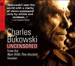 Charles Bukowski Uncensored: From the Run with the Hunted Session