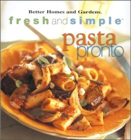 Better Homes and Gardens: Fresh and Simple Pasta Pronto