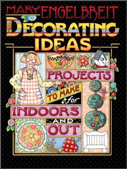 Mary Engelbreit Decorating Ideas: Projects to Make for Indoors and Out