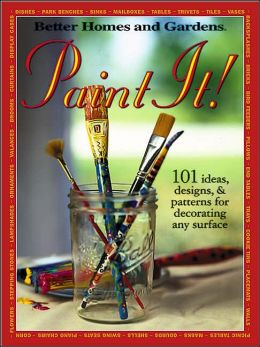 Paint It!: 101 Ideas, Designs, and Patterns for Decorating Any Surface