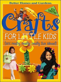 Crafts for Little Kids : 101 Really, Really, Really Fun Ideas!