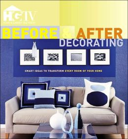 Before and After Decorating: Smart Ideas to Transform Every Room of Your Home