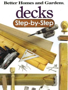 Decks Step-by-Step (Better Homes and Gardens)