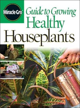 Miracle-Gro Guide to Growing Healthy Houseplants