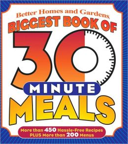 Biggest Book of 30 Minute Meals: More Than 450 Hassle-Free Recipes Plus More Than 200 Menus
