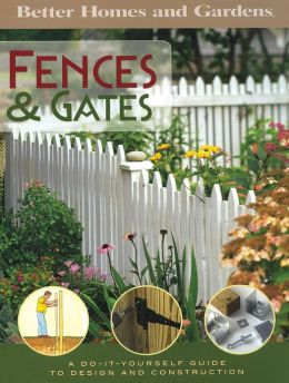 Fences & Gates: A Do-It-Yourself Guide to Design and Construction (Better Homes and Gardens)