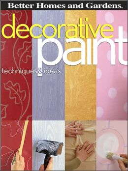 Decorative Paint Techniques & Ideas (Better Homes and Gardens)