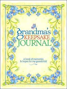 Grandma's Keepsake Journal: A Book of Memories & Hopes for My Grandchild