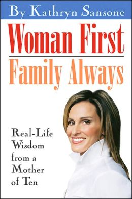 Woman First, Family Always: Real-Life Wisdom from a Mother of Ten