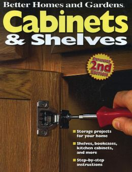 Cabinets And Shelves 2nd Edition Better Homes And Gardens By Better Homes And Gardens