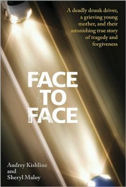 Face to Face: A Deadly Drunk Driver, a Grieving Young Mother, and Their Astonishing True Story of Tragedy and Forgiveness