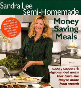 Sandra Lee Semi-Homemade Money Saving Meals