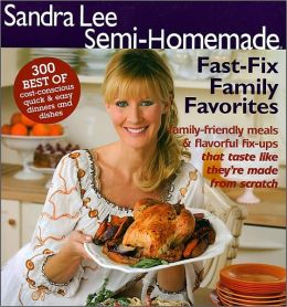 Sandra Lee Semi-Homemade Fast-Fix Family Favorites
