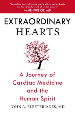 Extraordinary Hearts: A Journey of Cardiac Medicine and the Human Spirit