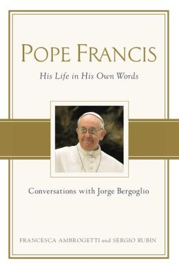 Pope Francis: Conversations with Jorge Bergoglio: His Life in His Own Words