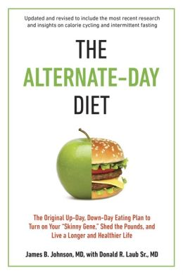 The Alternate-Day Diet Revised: The Original Up-Day, Down-Day Eating Plan to Turn on Your ?Skinny Gene,? Shed the Pounds, and Live a Longer and Healthier Life