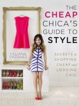 Book Cover Image. Title: The Cheap Chica's Guide to Style:  Secrets to Shopping Cheap and Looking Chic, Author: Lilliana Vazquez