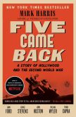 Book Cover Image. Title: Five Came Back:  A Story of Hollywood and the Second World War, Author: Mark Harris