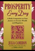 Book Cover Image. Title: Prosperity Every Day:  A Daily Companion on Your Journey to Greater Wealth and Happiness, Author: Julia Cameron