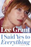 Book Cover Image. Title: I Said Yes to Everything:  A Memoir, Author: Lee Grant