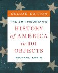 Book Cover Image. Title: The Smithsonian's History of America in 101 Objects Deluxe (Enhanced Edition), Author: Richard Kurin