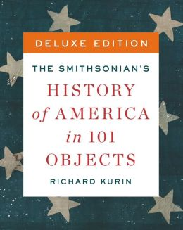 The Smithsonian's History of America in 101 Objects Deluxe (Enhanced Edition)