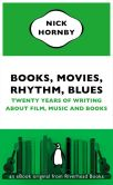 Book Cover Image. Title: Books, Movies, Rhythm, Blues:  Twenty Years of Writing About Film, Music and Books (an eBook original from Riverhead Books), Author: Nick Hornby