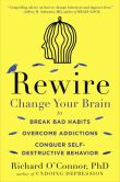 Book Cover Image. Title: Rewire:  Change Your Brain to Break Bad Habits, Overcome Addictions,Conquer Self-Destructive Behavior, Author: Richard O'Connor