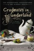 Book Cover Image. Title: Graduates in Wonderland:  The International Misadventures of Two (Almost) Adults, Author: Jessica Pan
