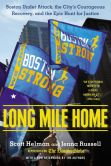 Book Cover Image. Title: Long Mile Home:  Boston Under Attack, the City's Courageous Recovery, and the Epic Hunt for Justice, Author: Scott Helman