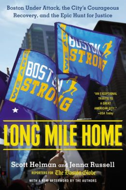 Long Mile Home: Boston Under Attack, the City's Courageous Recovery, and the Epic Hunt for Justice