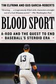 Book Cover Image. Title: Blood Sport:  Alex Rodriguez, Biogenesis, and the Quest to End Baseball's Steroid Era, Author: Tim Elfrink