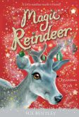 Book Cover Image. Title: Magic Reindeer:  A Christmas Wish, Author: Sue Bentley