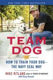 Book Cover Image. Title: Team Dog:  How to Train Your Dog--the Navy Seal Way, Author: Mike Ritland