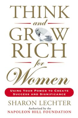 Think and Grow Rich for Women: Using Your Power to Create Success and Significance
