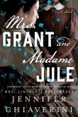 Book Cover Image. Title: Mrs. Grant and Madame Jule, Author: Jennifer Chiaverini