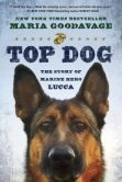 Book Cover Image. Title: Top Dog:  The Story of Marine Hero Lucca, Author: Maria Goodavage