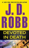 Book Cover Image. Title: Devoted in Death, Author: J. D. Robb