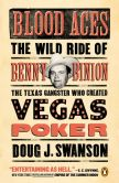 Book Cover Image. Title: Blood Aces:  The Wild Ride of Benny Binion, the Texas Gangster Who Created Vegas Poker, Author: Doug Swanson