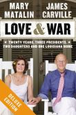 Book Cover Image. Title: Love & War Deluxe:  Twenty Years, Three Presidents, Two Daughters and One Louisiana Home, Author: James Carville