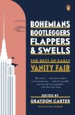 Book Cover Image. Title: Bohemians, Bootleggers, Flappers, and Swells:  The Best of Early Vanity Fair, Author: Graydon Carter