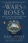 Book Cover Image. Title: The Wars of the Roses:  The Fall of the Plantagenets and the Rise of the Tudors, Author: Dan Jones